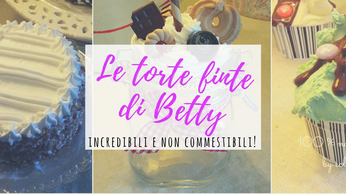le torte finte di Betty