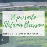 Prendi l'arte e abban-donala da una parte – Vi presento Stefania Bressani