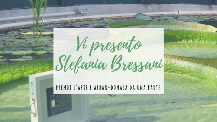 Vi presento Stefania Bressani