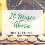 Il Museo Aboca a Sansepolcro