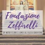 La Fondazione Zeffirelli a Firenze